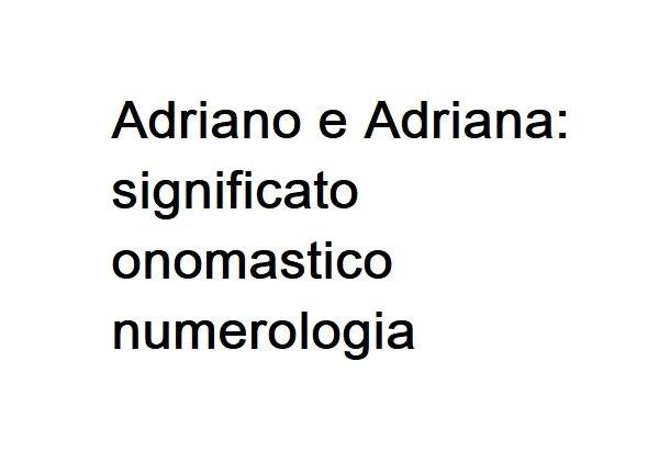 Adriano e Adriana: significato, onomastico e numerologia del nome