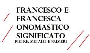 Francesco-Francesca. significato onomastico e numerologia del nome