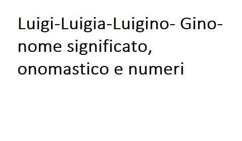 Luigi-Luigia-Luigino- Gino-nome significato, onomastico, numeri