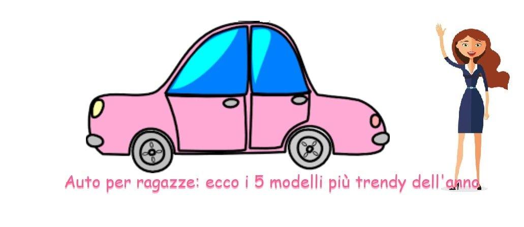 Auto per ragazze: ecco i 5 modelli più trendy dell'anno